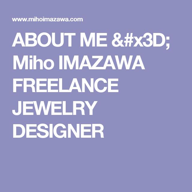 ABOUT ME Miho IMAZAWA FREELANCE JEWELRY DESIGNER Design Pinterest