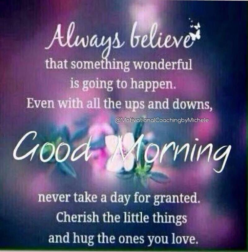 Good Morning It S Going To Be A Great Day For You Cherish Each Moment Hug A Loved One Call Good Morning Quotes Morning Quotes Images Good Morning Messages