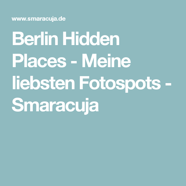 Hidden Places Berlin: Berlin Hidden Places - Meine Liebsten Fotospots