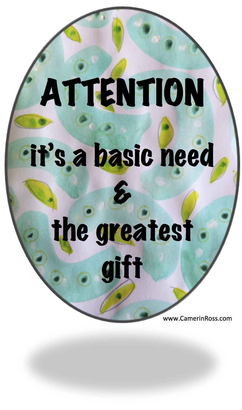 Attention--it's a basic need and the greatest gift | www.CamerinRoss.com