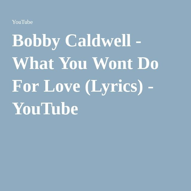 Bobby Caldwell What You Wont Do For Love Lyrics Lyrics Caldwell Songs Facebook is showing information to help you better understand the purpose of a page. bobby caldwell what you wont do for