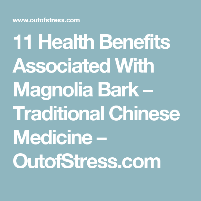 11 Health Benefits Associated With Magnolia Bark Traditional Chinese Medicine Outofstress Com Traditional Chinese Medicine Chinese Medicine Health