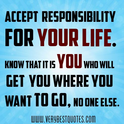 Responsibility Quotes Quotesgram Responsibility Quotes Accepting Yourself Quotes Quotes To Live By