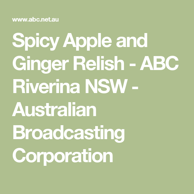 Spicy Apple and Ginger Relish - ABC Riverina NSW - Australian Broadcasting Corporation