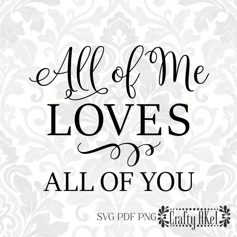 Download All of me loves all of you (SVG, PDF, PNG Digital File ...