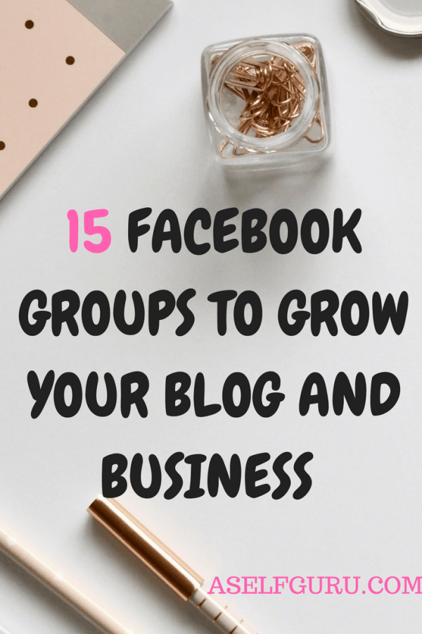 15 Facebook Groups To Grow Your Blog And Business
