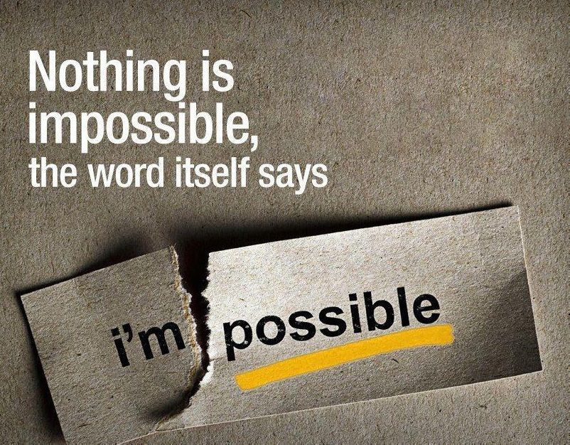 Nothing Is Impossible But Not Everything Is Possible Words Morning Quotes Find Quotes