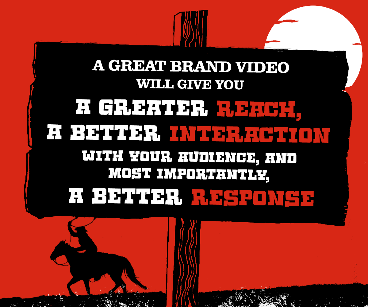 A great brand video will give you a greater reach, a
