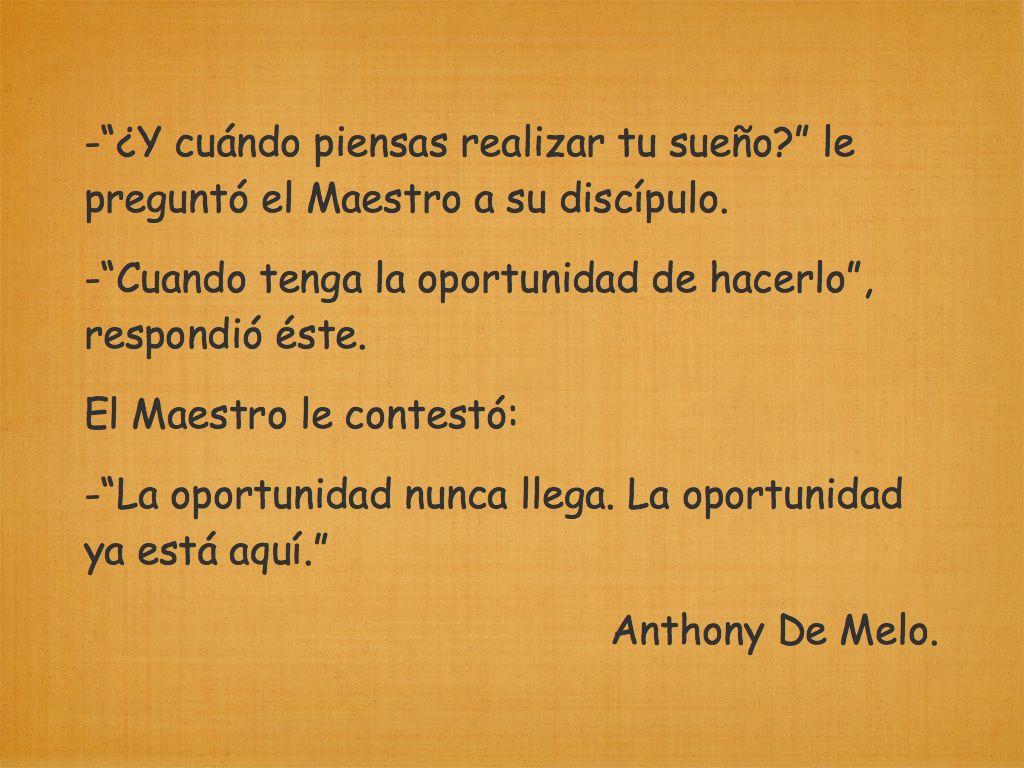 La Oportunidad Ya Esta Aquí Anthony De Mello Frases