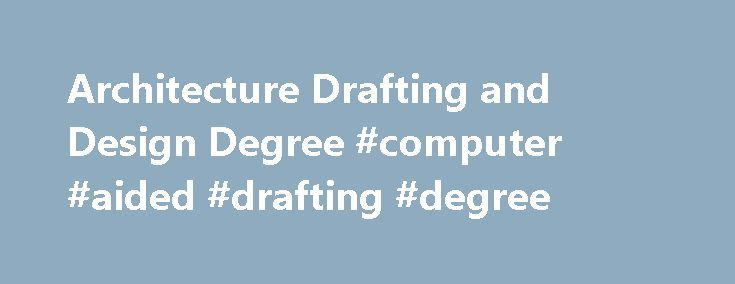 Architecture Drafting And Design Degree #computer #aided #drafting #degree  Http:/