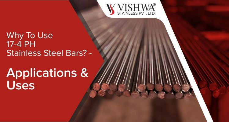 Why To Use 17 4 Ph Stainless Steel Bars Applications Uses Stainless Steel Bar Steel Bar Stainless Steel Properties