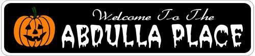 ABDULLA PLACE Lastname Halloween Sign - Welcome to Scary Decor, Autumn, Aluminum - 4 x 18 Inches by The Lizton Sign Shop. $12.99. Predrillied for Hanging. Aluminum Brand New Sign. 4 x 18 Inches. Rounded Corners. Great Gift Idea. ABDULLA PLACE Lastname Halloween Sign - Welcome to Scary Decor, Autumn, Aluminum 4 x 18 Inches - Aluminum personalized brand new sign for your Autumn and Halloween Decor. Made of aluminum and high quality lettering and graphics. Made to last for years ...