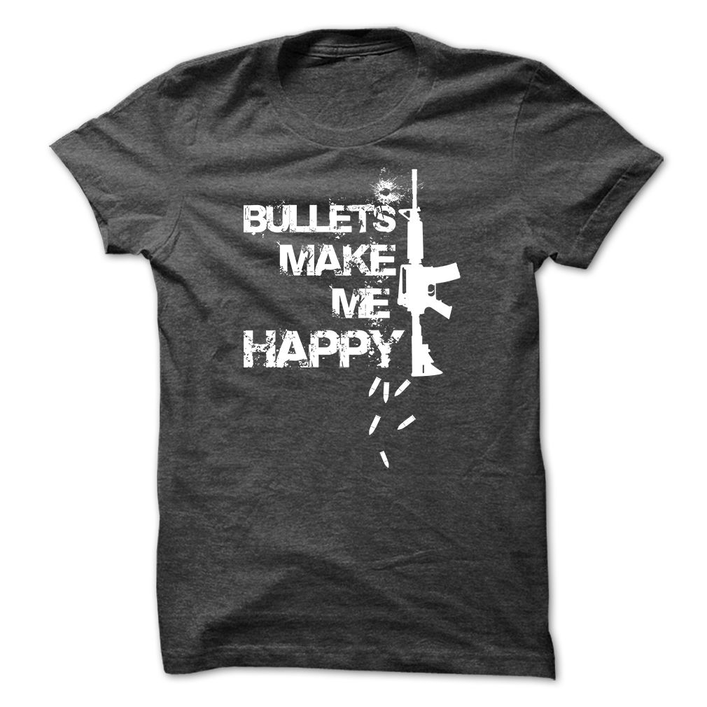 cool  Bullets make me happy -  Discount 15% Check more at http://teeshirtunisex.com/camping/top-tshirt-name-origin-bullets-make-me-happy-discount-15.html