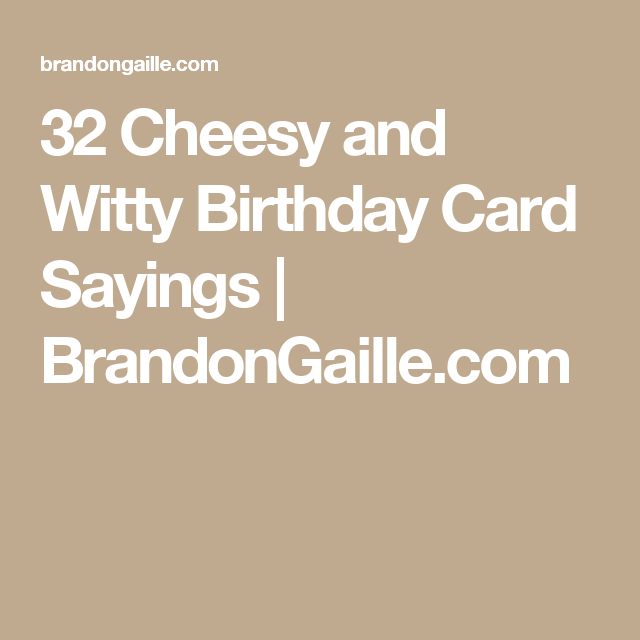 32 Cheesy And Witty Birthday Card Sayings Birthday Card Sayings Card Sayings Birthday Card Messages