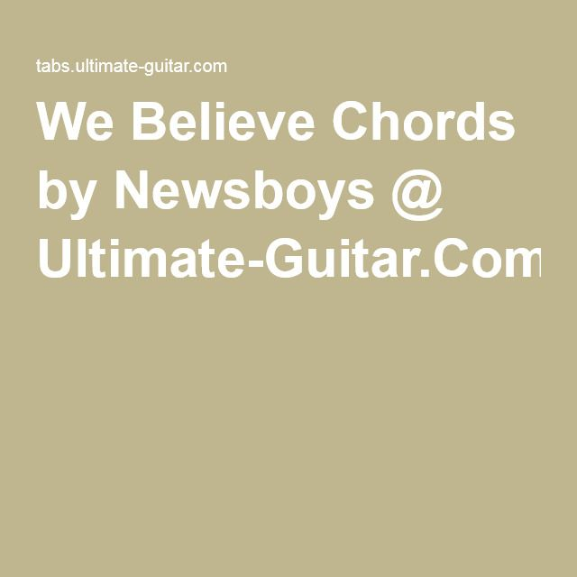 We Believe Chords by Newsboys @ Ultimate-Guitar.Com | music for the ...
