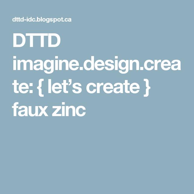 DTTD imagine.design.create: { lets create } faux zinc