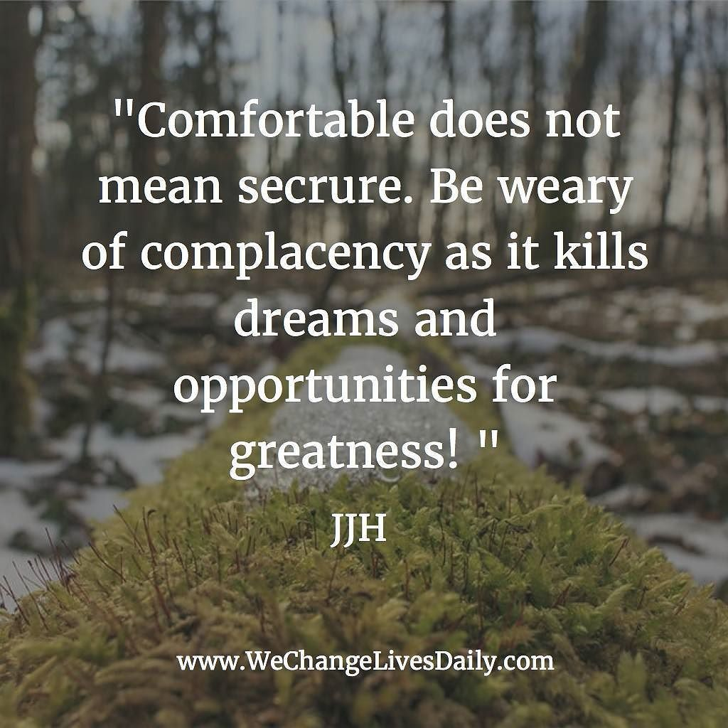 Complacency Quotes Comfortable Does Not Mean Secrurebe Weary Of Complacency As It