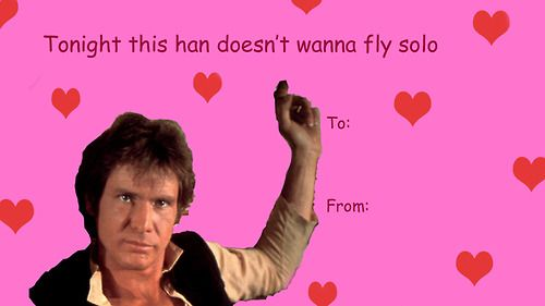 Perfekt Han Will Vielleicht Doch Nicht Am Morgigen Valentinstag Solo Fliegen, Oder?  Seine Besten Sprüche