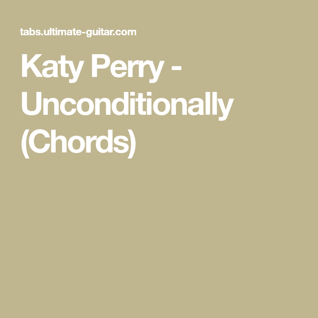 Katy Perry - Unconditionally (Chords) | Music | Pinterest | Katy ...