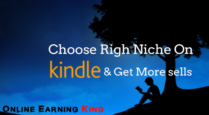 How To Choose Right Niche To Get More Sells On Amazon Kindle (Killer Keyword Research Method) - Online Earning King