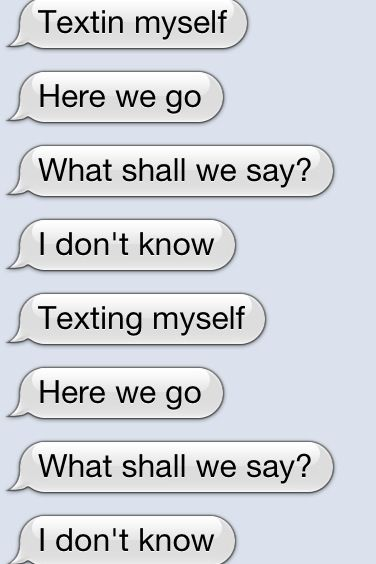 Texting myself you loners