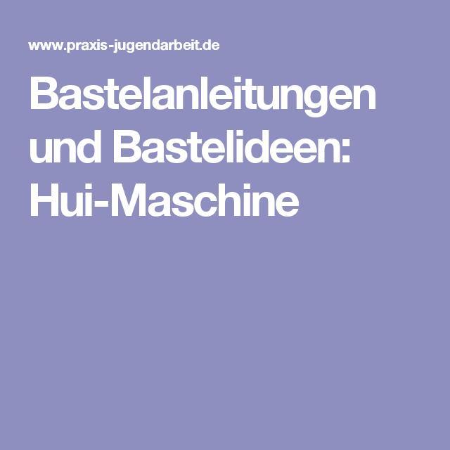 Bastelanleitungen und Bastelideen: Hui-Maschine