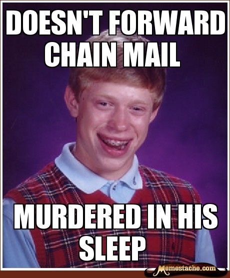 Bad Luck Brian - doesn't forward chain mail