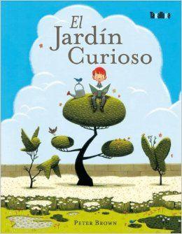 El Jardin Curioso Brown Peter Harry Un Dia Mientras Explora Su Ciudad Monotona Y Gris Un Nino Curioso L Picture Book Children S Literature Childrens Books
