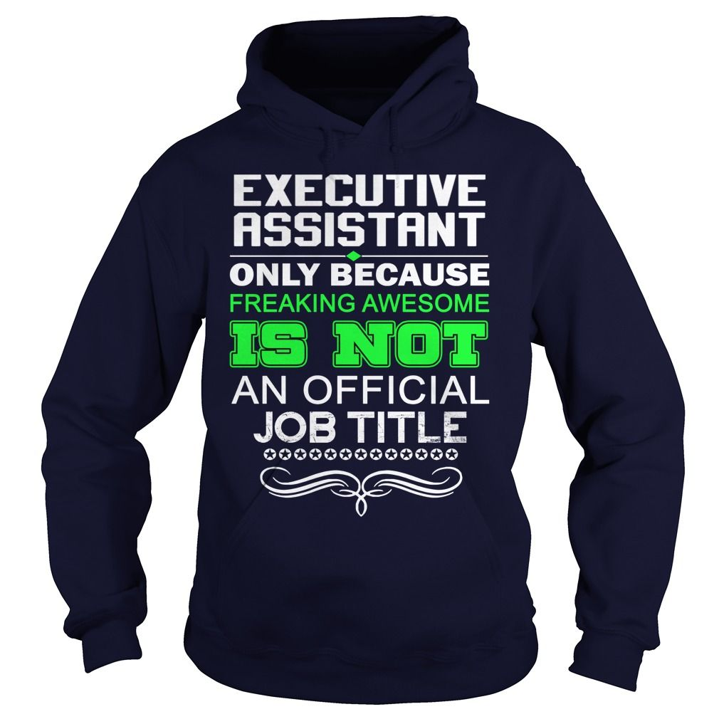 EXECUTIVE ASSISTANT Only Because Freaking Awesome Is Not An Official Job Title T-Shirts, Hoodies. GET IT ==► https://www.sunfrog.com/LifeStyle/EXECUTIVE-ASSISTANT--FREAKING-AWESOME1-Navy-Blue-Hoodie.html?id=41382