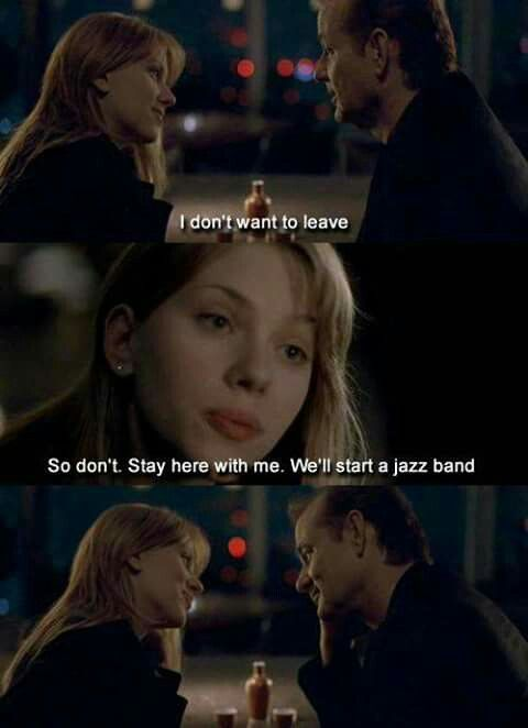 If You Dont Want To Leave Don T If You Want To Be With Me Like You Say Then Do It Take Lost In Translation Lost In Translation Quotes Favorite Movie Quotes