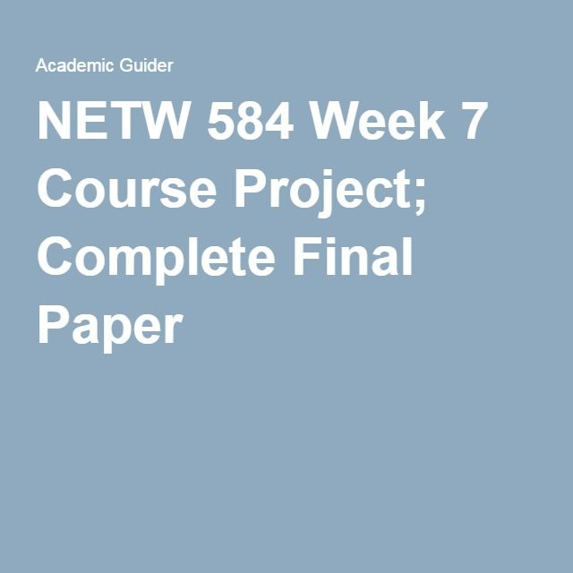 NETW 584 Week 7 Course Project; Complete Final Paper