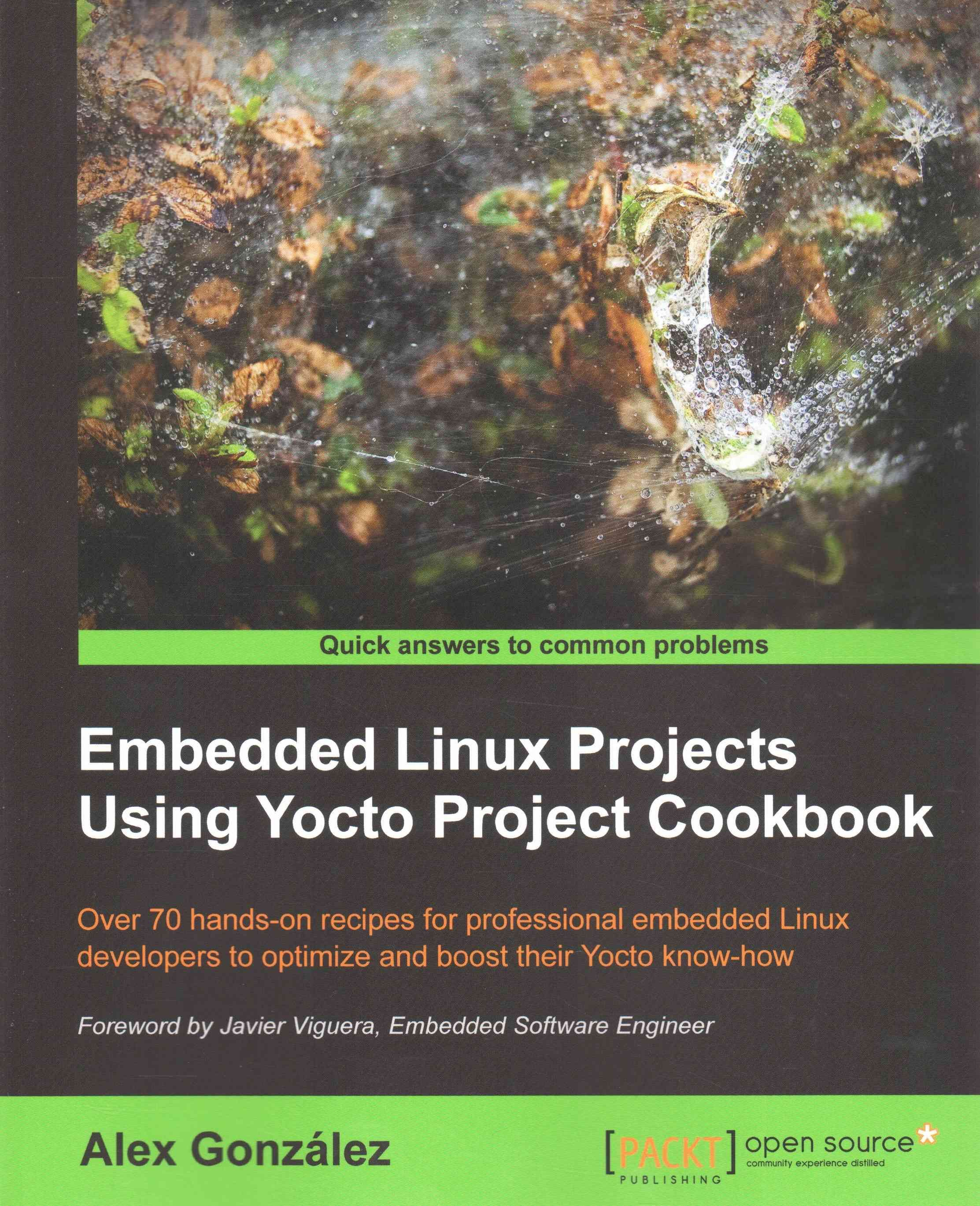 Embedded Linux Projects Using Yocto Project Cookbook: Over