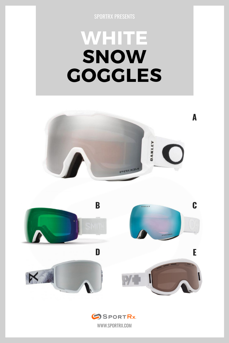 5cf4bc0d643b Looking for white snow goggles  Check out SportRx! A - OAKLEY LINE MINER XM SNOW  GOGGLE MATTE WHITE - PRIZM SNOW BLACK IRIDIUM B - SMITH IO MAG SNOW GOGGLE   ...