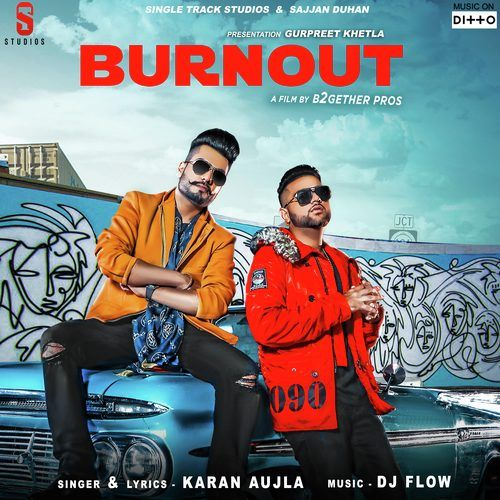 Burn Out By Dj Flow Karan Aujla Mp3 Punjabi Song Download And Listen Audio Songs Mp3 Song Mp3 Song Download