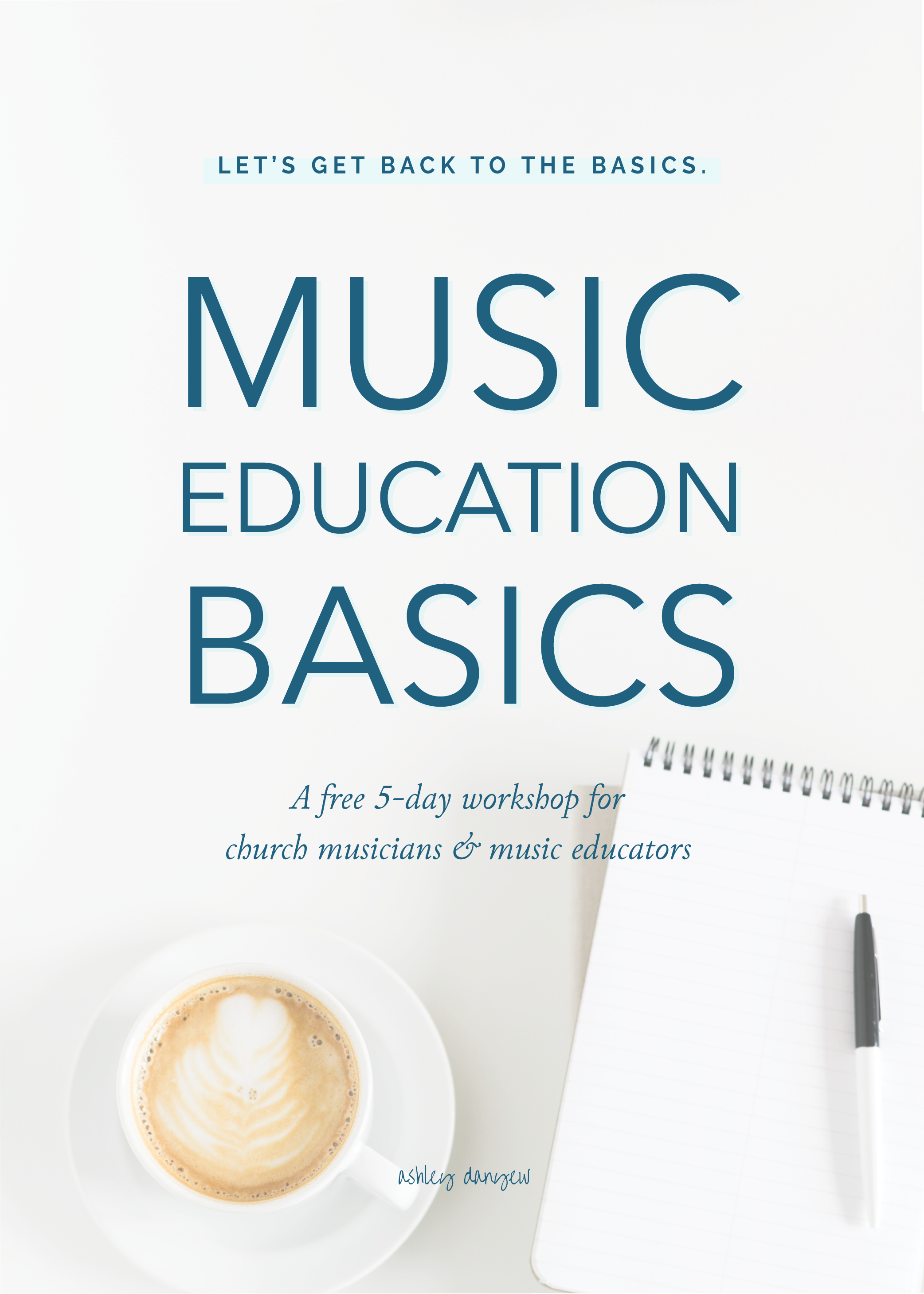 Let S Get Back To The Basics A Free 5 Day Workshop For Church Musicians Music Educators Ashley Danyew Music Lesson Plans Music Education Music Lessons