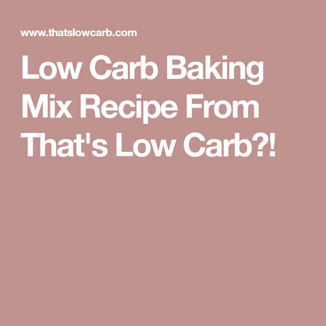 Low Carb Baking Mix Recipe From That S Low Carb Low Carb