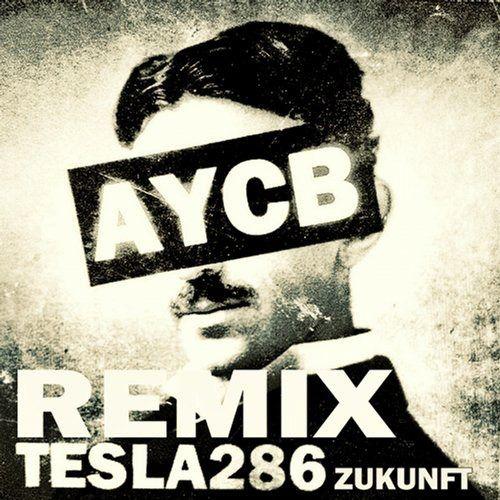 TESLA286 - Zukunft Remix / AYCB / AYCB029 - http://www.electrobuzz.fm/2016/02/18/tesla286-zukunft-remix-aycb-aycb029/