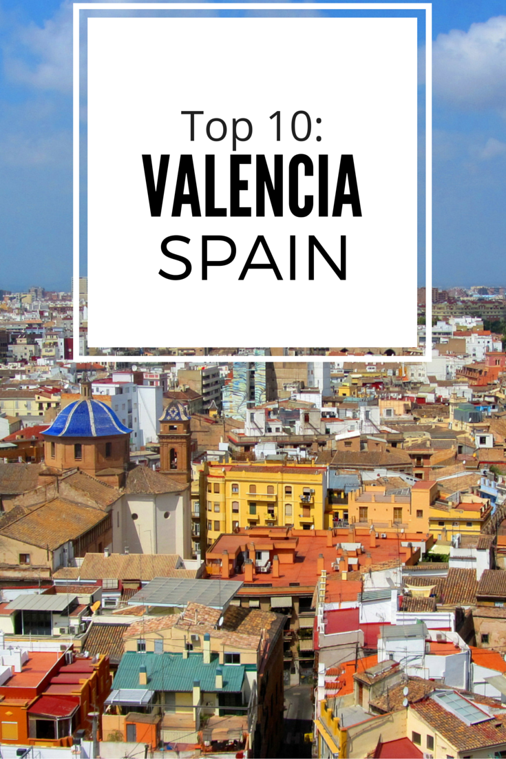 The Top 10 Things To Do When Visiting Valencia Spain European