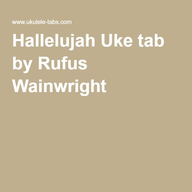 Hallelujah Uke tab by Rufus Wainwright   Simple Uke songs ...