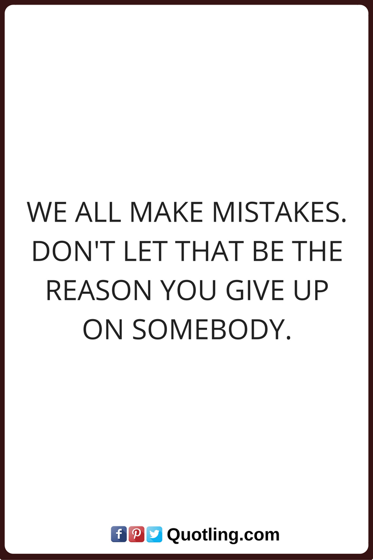 How To Make A Quote Mistake Quotes We All Make Mistakesdon't Let That Be The Reason