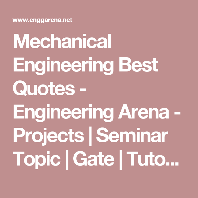 Mechanical Engineering Best Quotes Engineering Arena Projects Seminar Topic Gate Tutorials En Mechanical Engineering Best Quotes Engineering Quotes