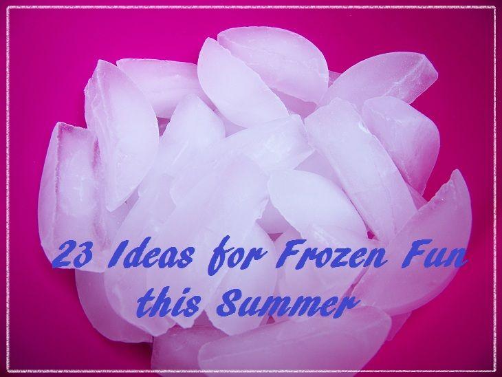 23 Ideas for Frozen Fun this Summer