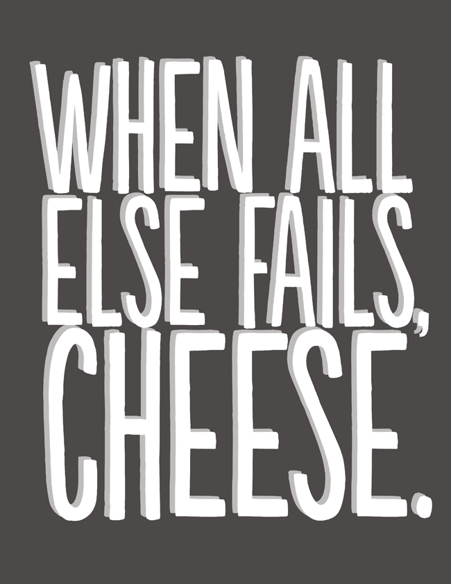 Irocksowhat When All Else Fails Cheese Free Printable Cheese Quotes Cool Words Quotes
