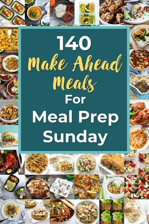 140 Yummy Make Ahead Recipes for Meal Prep Sunday