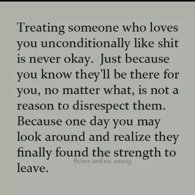Very True You Cant Be Treated Badly Lied To And Disrespected