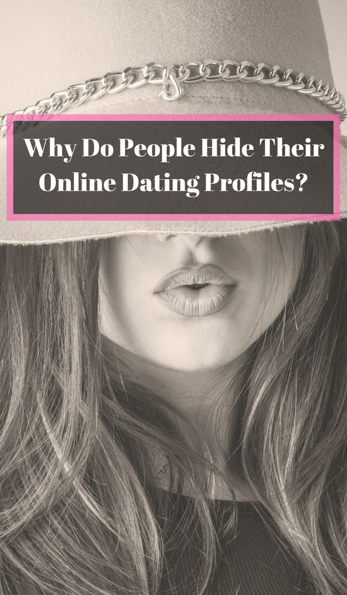 Why Do People Have Hidden Dating Profiles? Online Dating Tips