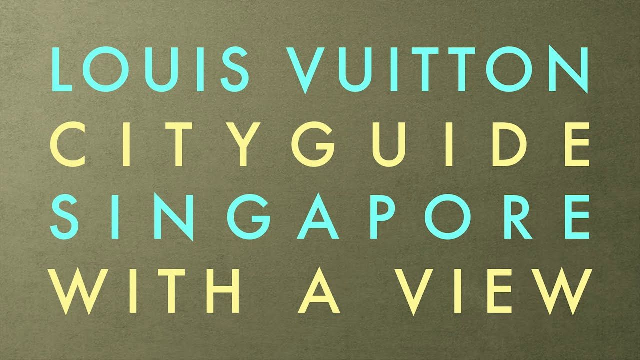 Louis Vuitton Presents the Singapore City Guide - YouTube