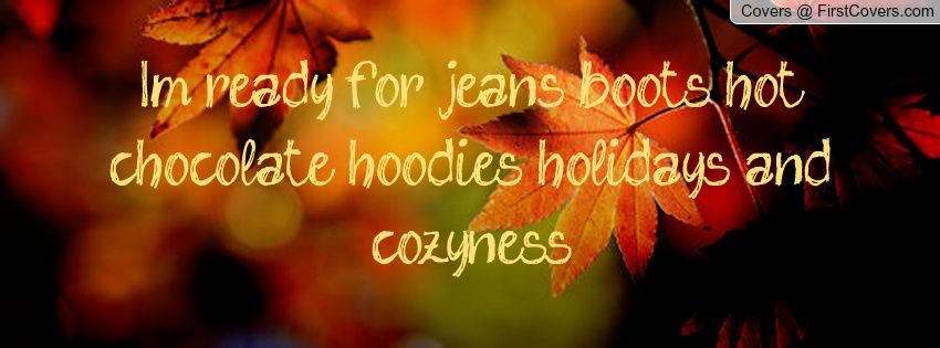 I'm ready for jeans boots hot chocolate hoodies holidays