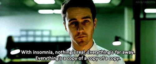 Everything's a copy of a copy of a copy. - The Fight Club #insomnia #gif