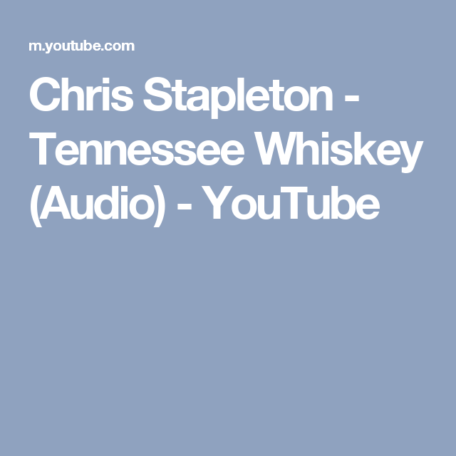 Chris Stapleton Tennessee Whiskey Audio Youtube Have You
